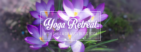Yoga Retreat Weekend with Sheila Lane of Miss Bliss Yoga