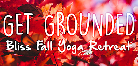 Get Grounded: Miss Bliss Fall Yoga Retreat